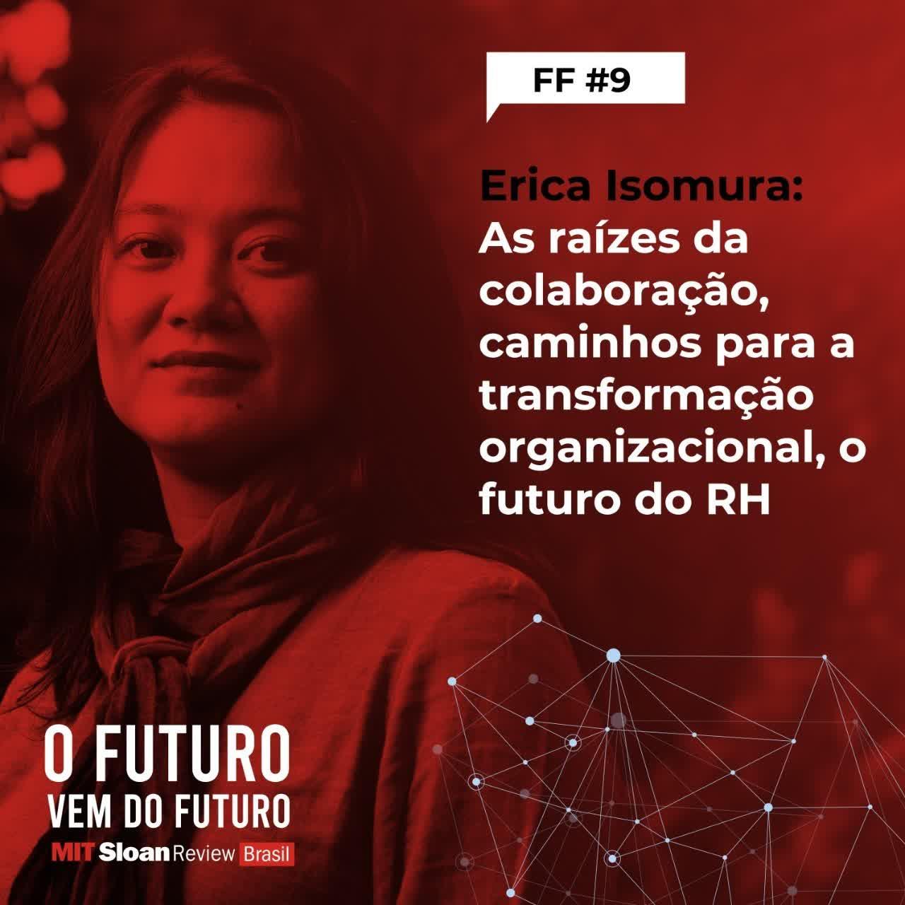 #9 - Erica Isomura: As raízes da colaboração, caminhos para a transformação organizacional, o futuro do RH