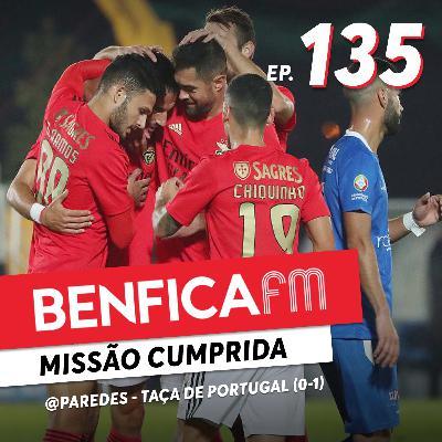 #135 - Benfica FM   Paredes x Benfica (0-1) Taça de Portugal
