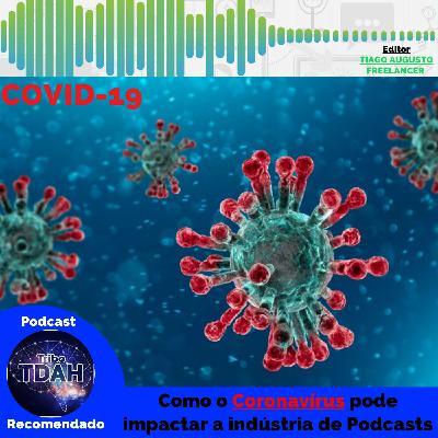 Como o Coronavírus pode impactar a indústria de Podcasts