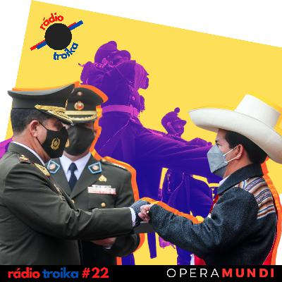 #22 - Governo sob ataque: direita peruana amplia pressão contra Castillo