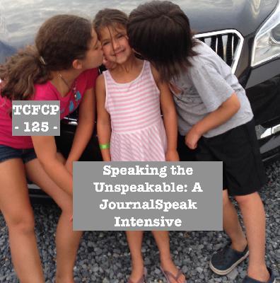 125: EPISODE 125 - Speaking the Unspeakable: A JournalSpeak Intensive
