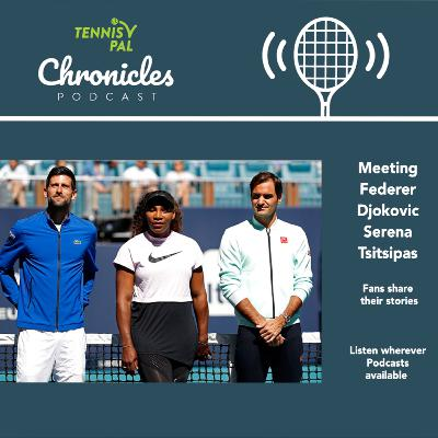 Meeting Federer Djokovic Serena Tsitsipas in person : Fans share their personal stories
