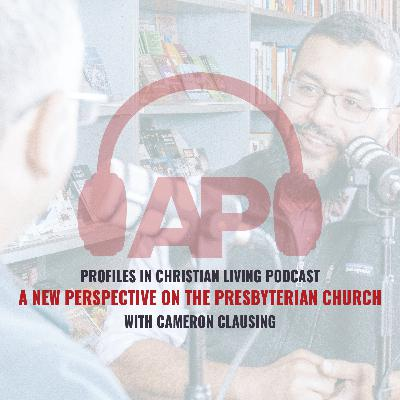 A New Perspective on the Presbyterian Church (with Cameron Clausing)