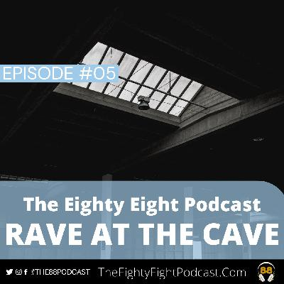 The Eighty Eight Podcast | #04 | Rave at the Cave