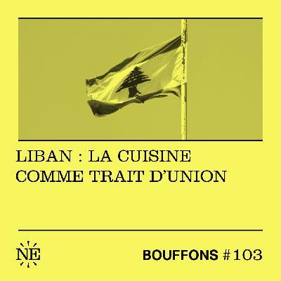 #103 - Liban : la cuisine comme trait d'union
