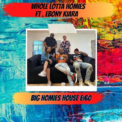 60: Whole Lotta Homies  -  Big Homies House E:60