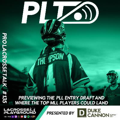 Previewing the PLL Entry Draft and Where the Top MLL Players Could Land (Pro Lacrosse Talk Podcast #135)
