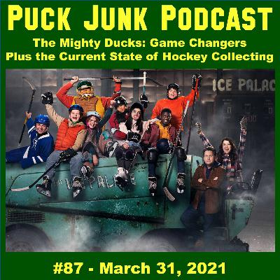 Mighty Ducks: Game Changers & The State of Hockey Collecting | #87 | 3/31/2021