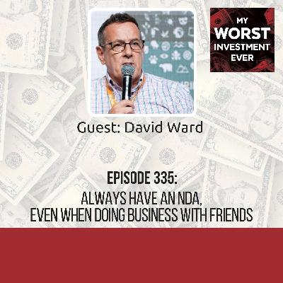David Ward – Always Have an NDA, Even When Doing Business with Friends