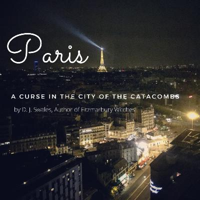EP 1 | PARIS: A CURSE IN THE CITY OF THE CATACOMBS | A Short Story of the Macabre | Audio Drama | Paranormal Thriller and Supernatural Horror