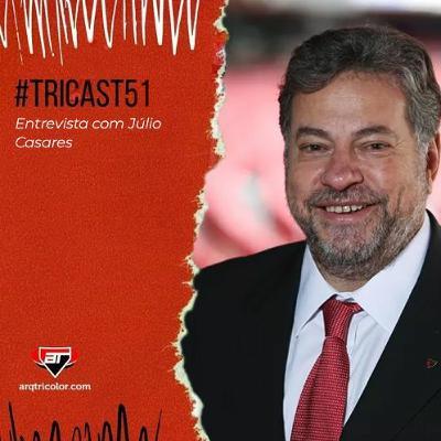 TRICast #51: Entrevista com Julio Casares