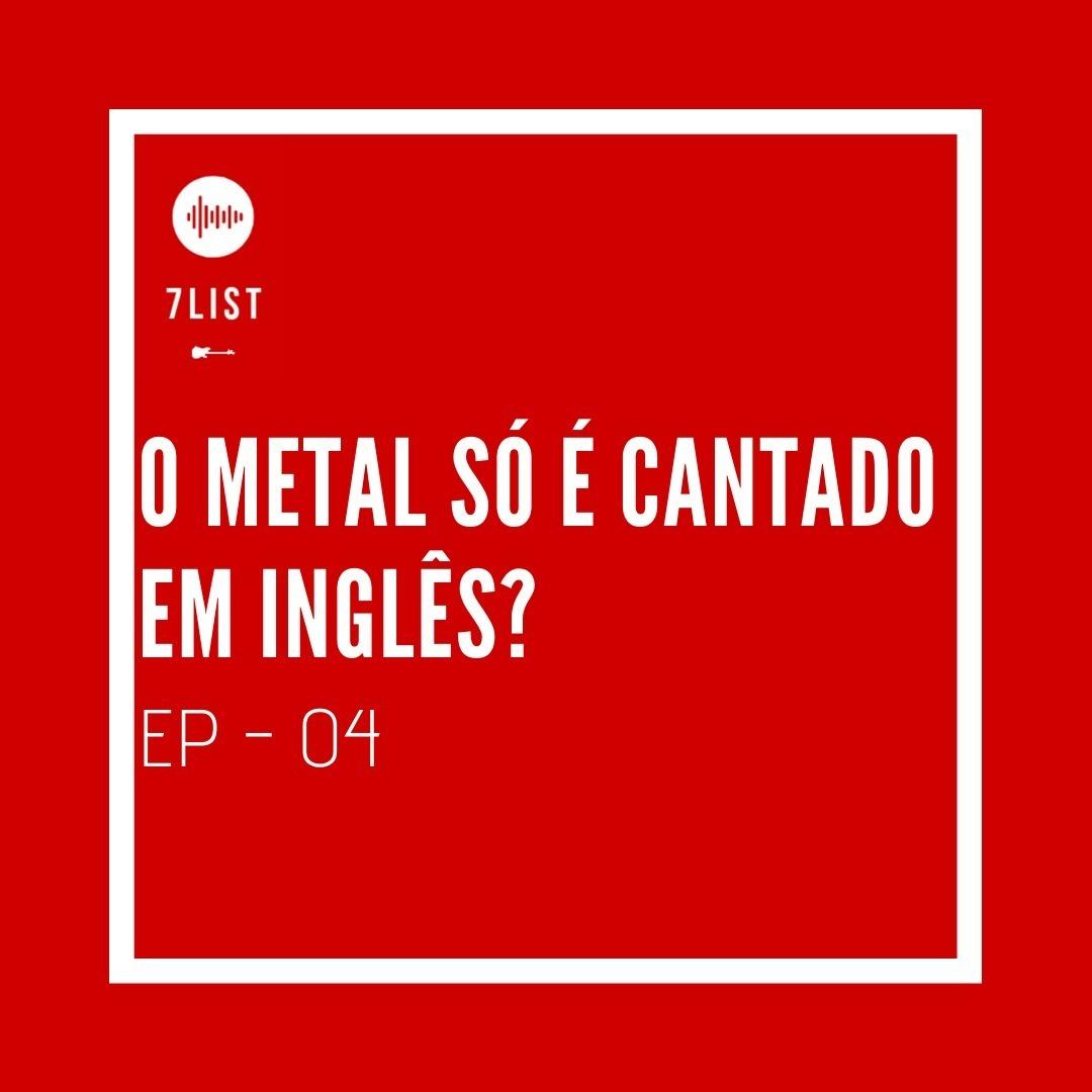 O Metal só é cantado em inglês? - EP 04