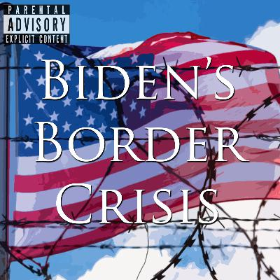 Episode 136: Biden's Border Crisis