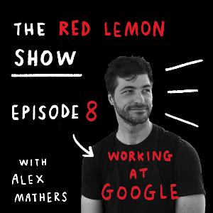 How I landed a creative job at Google [Red Lemon Show Ep 8]