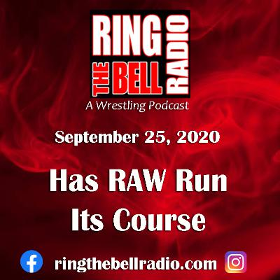 Has Raw Run Its Course - 9/25/20