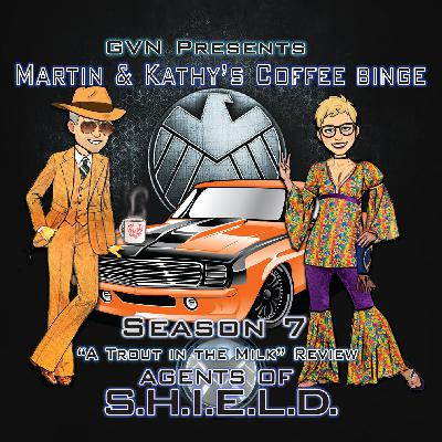 "GVN Presents: Martin & Kathy's Coffee Binge - Agents of SHIELD ""A Trout In The Milk"""