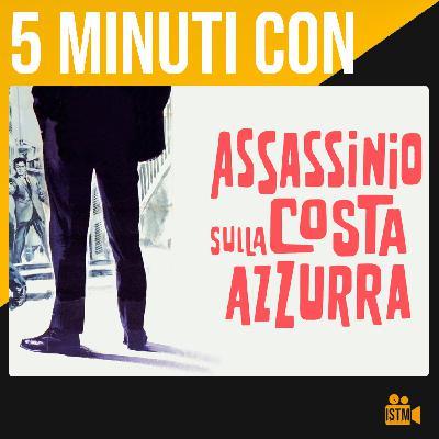 Ep.1 - 5 minuti con : ASSASSINIO SULLA COSTA AZZURRA