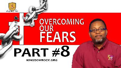 Part 8 - Overcoming Our Fears