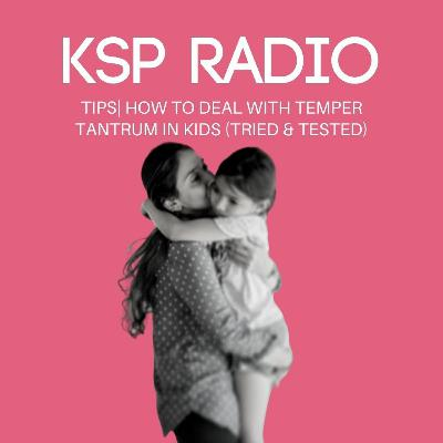 Episode 373: Tips | How To Deal With Temper Tantrum In Kids (Tried & Tested)