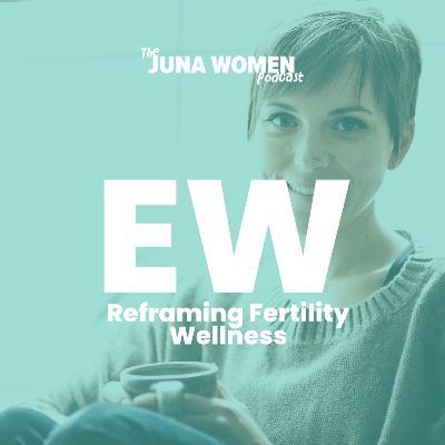 Reframing Fertility Wellness with Emily Watson
