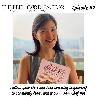 47: Follow your bliss and keep investing in yourself to constantly learn and grow – Raw Chef Yin