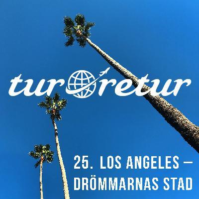 Tur & Retur 25: Los Angeles – Drömmarnas stad