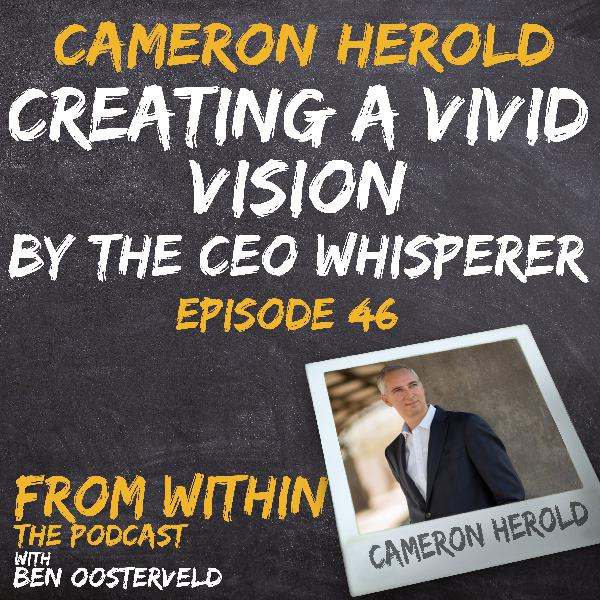 46: Creating a Vivid Vision by the CEO Whisperer - Cameron Herold