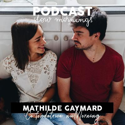 #5 Mathilde Gaymard, Co-fondatrice nüMorning.