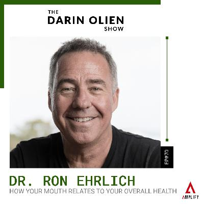#70 Dr. Ron Ehrlich on How Your Mouth Relates to Your Overall Health