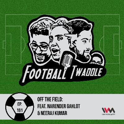 Off the field: feat. Narender Gahlot & Neeraj Kumar