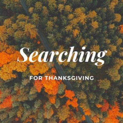 """""""Searching for Thanksgiving"""" ft. Pastor Roger Pethybridge"""