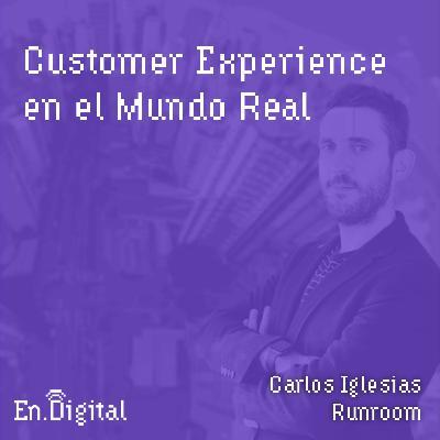 #134 – Customer Experience en el Mundo Real con Carlos Iglesias de Runroom