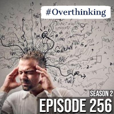 Episode 256 | 16 Things to Know if you Love an Overthinker