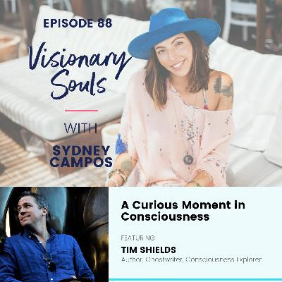 Ep. 88: Tim Shields | A Curious Moment in Consciousness