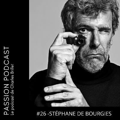 #26 - Stéphane de Bourgies - La passion de la photographie