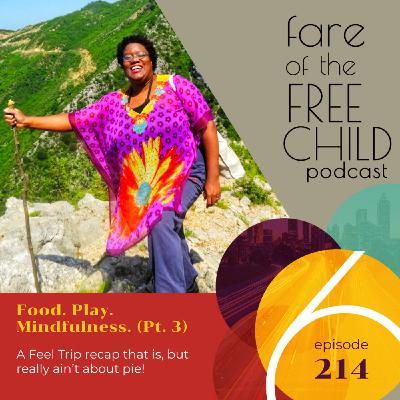 EP 214: Food. Play. Mindfulness. (Pt. 3)