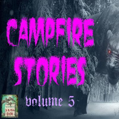 Campfire Stories | Volume 5 | Podcast E152