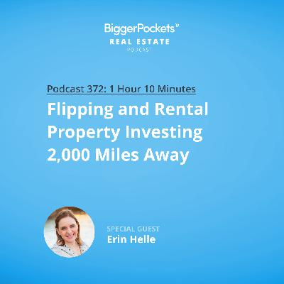 372: Flipping and Rental Property Investing 2,000 Miles Away with Erin Helle