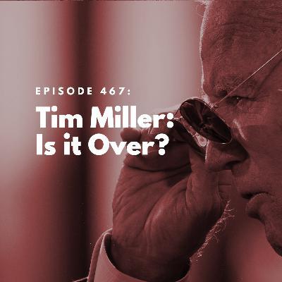 Tim Miller: Is it Over?