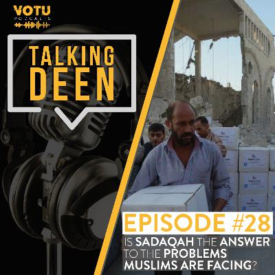Ep 28: Is Sadaqah the Answer to the Problems Muslims are Facing?