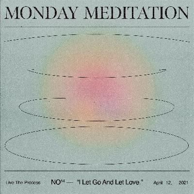 """Monday Meditation: """"I Let Go And Let Love."""""""