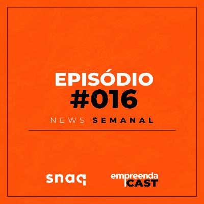 NEWS SEMANAL - EPISÓDIO #016