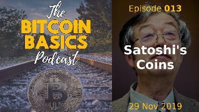 Bitcoin Basics Podcast: Satoshi's Coins (013)