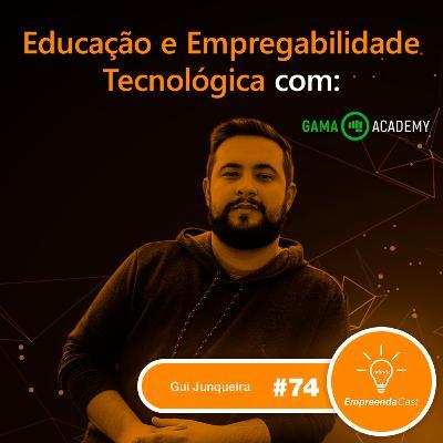 Educação e Empregabilidade Tecnológica com: Gui Junqueira   Gama Academy   #EP74