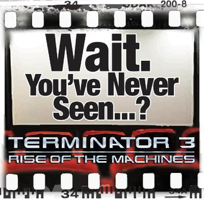Episode 059: Terminator 3--Rise of the Machines