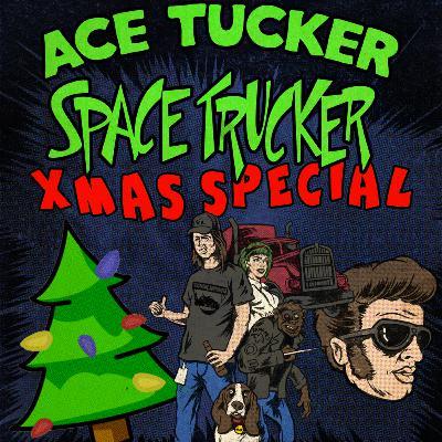 Ace Tucker Space Trucker Xmas Special 2019