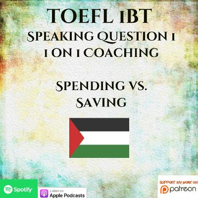 TOEFL iBT | Part 1 Question | Speaking | 1 on 1 Coaching | Spending vs. Saving