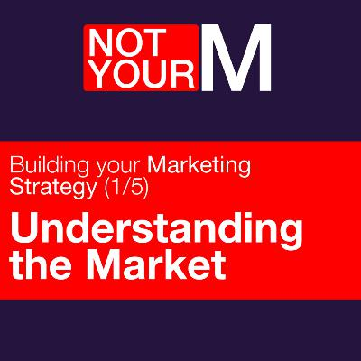 Understanding the Market - Building your Marketing Strategy (1/5)