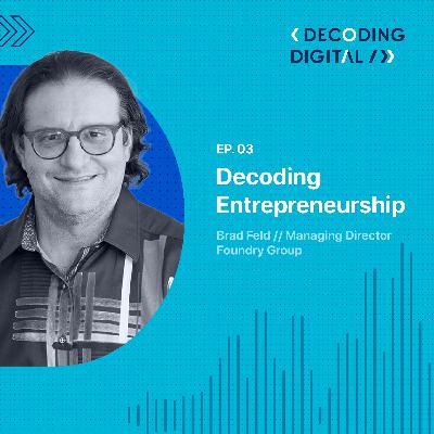Decoding Entrepreneurship: Brad Feld Explains How to Thrive