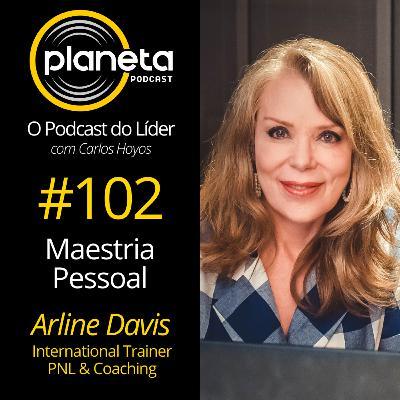 #102 - Maestria Pessoal com Arline Davis - International Trainer PNL & Coach